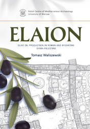 Elaion. Olive Oil Production in Roman and Byzantine Syria-Palestine. PAM Monograph Series 6 - PDF