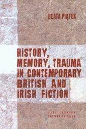 History, Memory, Trauma in contemporary British and Irish fiction [Piątek Beata]