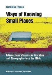 Ways of Knowing Small Places Intersections of American Literature and Ethnography since the 1960s
