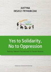 Yes to Solidarity No to Oppression [Deszcz-Tryhubczak Justyna]