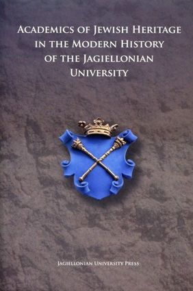 Academics of Jewish Heritage in the Modern History of the Jagiellonian University