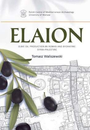 Elaion. Olive oil production in Roman and Byzantine Syria-Palestine<br>PAM Monograph Series 6