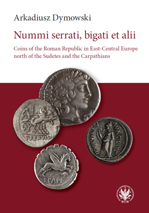 Nummi serrati, bigati et alii. Coins of the Roman Republic in East-Central Europe north of the Sudetes and the Carpathians - EBOOK