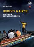 Uchodźcy w Afryce. Etnografia przemocy i cierpienia