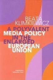 A Polyvalent Media Policy in the Enlarged European Union [Klimkiewicz Beata]