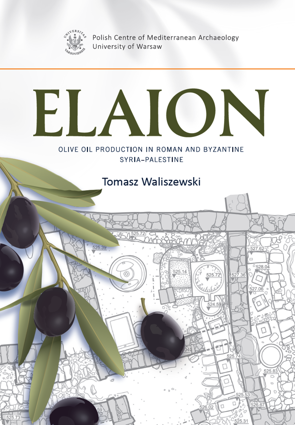 Elaion. Olive Oil Production in Roman and Byzantine Syria-Palestine. PAM Monograph Series 6 – PDF