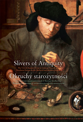 Slivers of Antiquity. The Use of Ancient Coins in Central, Eastern and Northern Europe in the Medieval and Modern Periods – EBOOK