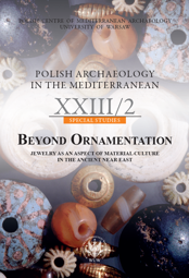 Polish Archaeology in the Mediterranean XXIII/2. Special Studies. Beyond Ornamentation. Jewelry as an Aspect of Material Culture in the Ancient Near East