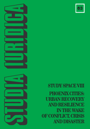 Studia Iuridica, nr 63. Study Space VIII. Phoenix Cities: Urban Recovery and Resilience in the Wake of Conflict, Crisis and Disaster - PDF
