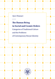 The Human Being in Social and Cosmic Orders. Categories of Traditional Culture and the Problems of Contemporary Buryat Identity – EBOOK