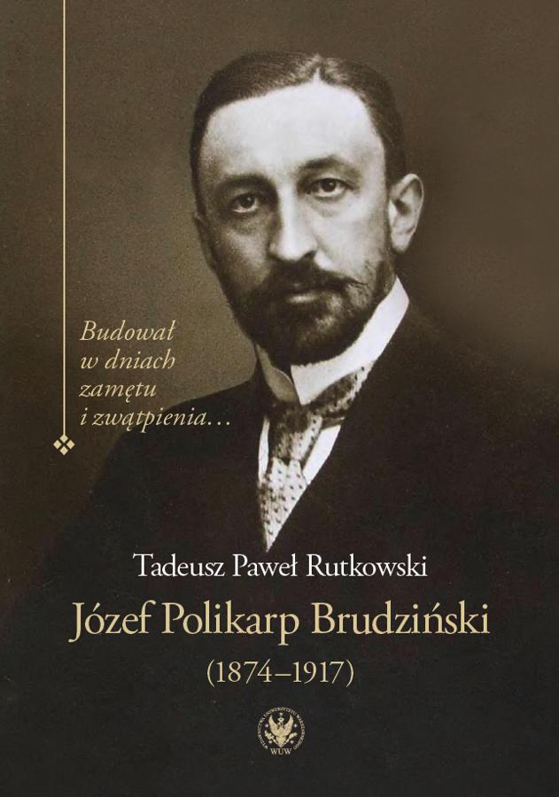 Józef Polikarp Brudziński 1874 1917 Budował W Dniach Zamętu I