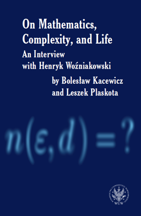 On Mathematics, Complexity and Life. An Interview with Henryk Woźniakowski by Bolesław Kacewicz and Leszek Plaskota - EBOOK